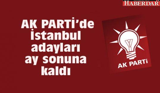AK PARTİ'de İstanbul adayları ay sonuna kaldı...