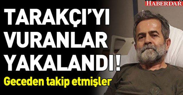 ALİ TARAKÇI'YI VURANLAR YAKALANDI, GECEDEN TAKİP ETMİŞLER...