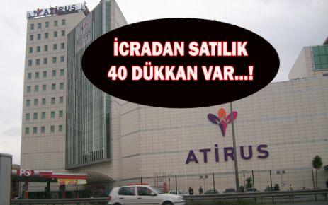 ATİRUS AVM'DEKİ 40 DÜKKAN İCRADAN SATILIK