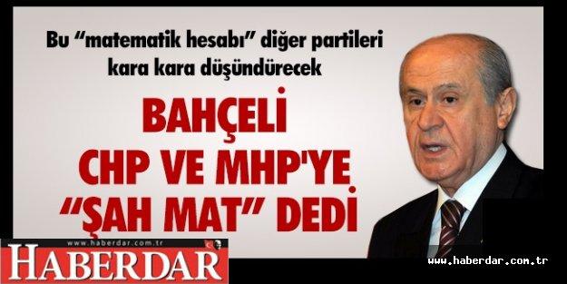 BAHÇELİ, CHP VE HDP'YE ''ŞAH MAT''