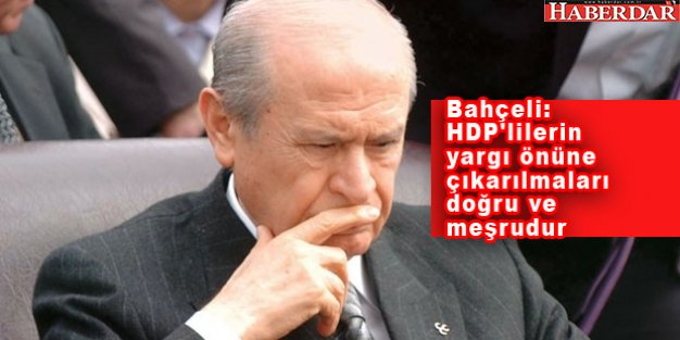 Bahçeli: HDP'lilerin Tutuklanması Doğru ve Meşrudur