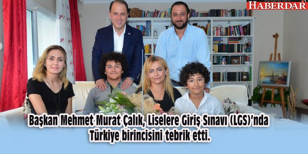 Başkan Mehmet Murat Çalık, Liselere Giriş Sınavı (LGS)'nda Türkiye birincisini tebrik etti.