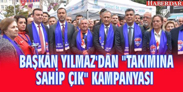 BAŞKAN YILMAZ'DAN 'TAKIMINA SAHİP ÇIK' KAMPANYASI