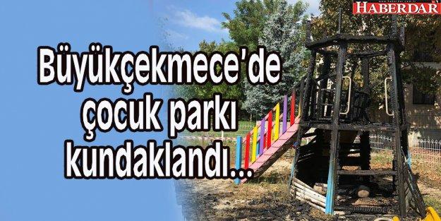 Büyükçekmece'de çocuk parkı kundaklandı...