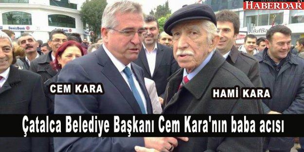 Çatalca Belediye Başkanı Cem Kara'nın babası Hami Kara vefat etti.