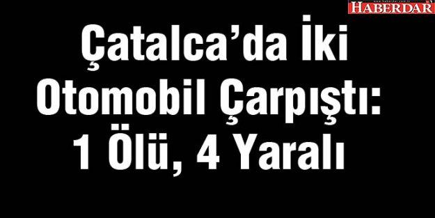 Çatalca'da İki Otomobil Çarpıştı: 1 Ölü, 4 Yaralı