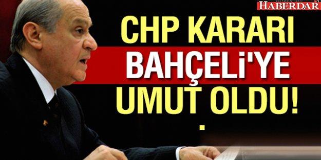 CHP Kararı Bahçeli'ye umut oldu
