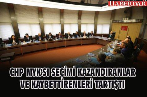 CHP MYK'SI SEÇİMİ KAZANDIRANLAR VE KAYBETTİRENLERİ TARTIŞTI
