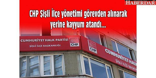 CHP Şişli İlçe yönetimi görevden alınarak yerine kayyum atandı...
