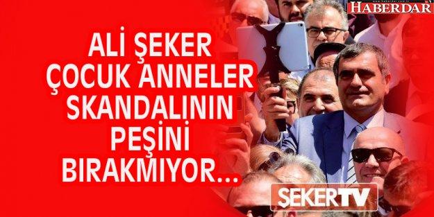 CHP'Lİ ALİ ŞEKER ÇOCUK ANNELER SKANDALININ PEŞİNİ BIRAKMIYOR...