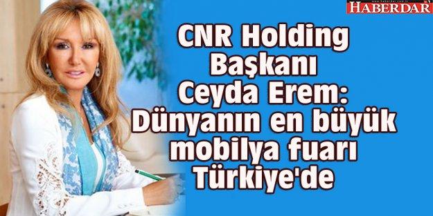 CNR Holding Başkanı Ceyda Erem: Dünyanın en büyük mobilya fuarı Türkiye'de