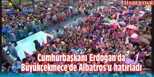 Cumhurbaşkanı Erdoğan'da Büyükçekmece'de Albatros'u hatırladı