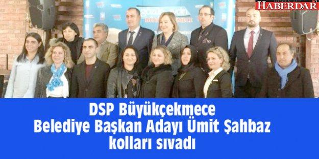 DSP Büyükçekmece Belediye Başkan Adayı Ümit Şahbaz kolları sıvadı