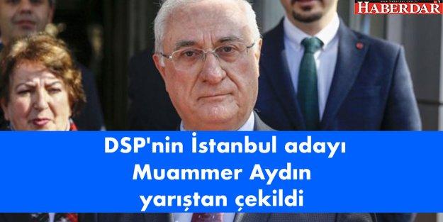 DSP'nin İstanbul adayı Muammer Aydın yarıştan çekildi