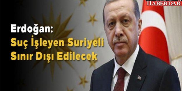 Erdoğan talimat verdi 'Suriyeliler sınır dışı ediliyor...'