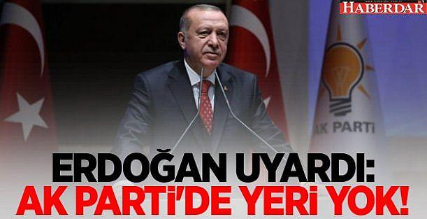 Erdoğan uyardı: AK Parti#039;de yeri yok!