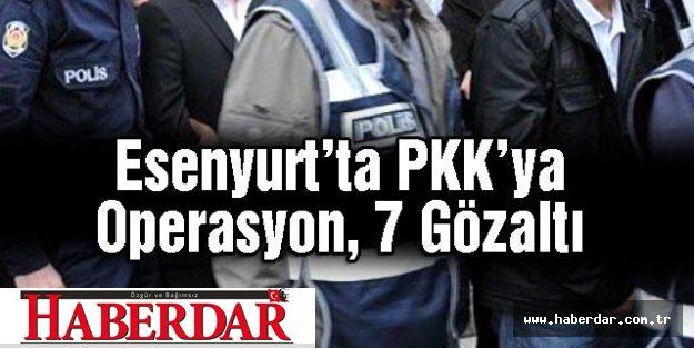 Esenyurt'ta PKK'ya Operasyon, 7 Gözaltı