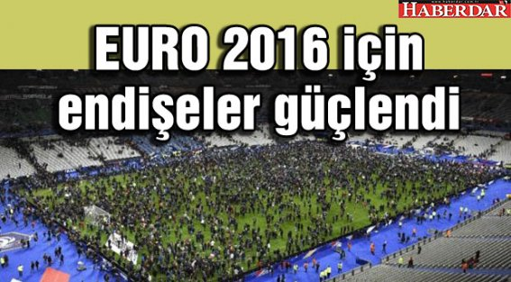 'EURO 2016 için endişeler güçlendi'