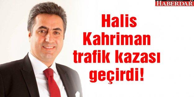 Halis Kahriman trafik kazası geçirdi!
