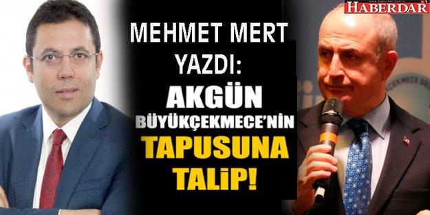 Hasan Akgün Büyükçekmecenin tapusuna talip!