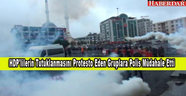HDP'lilerin Tutuklanmasını Protesto Eden Gruplara Polis Müdahale Etti