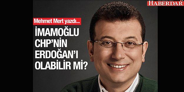 İmamoğlu CHPnin Erdoğanı olabilir mi?