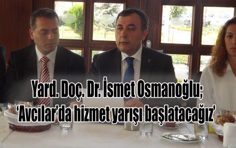 İsmet Osmanoğlu 'Avcılar'da hizmet yarışı başlatacağız'