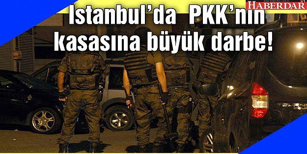 İstanbul'da  PKK'nın kasasına büyük darbe!