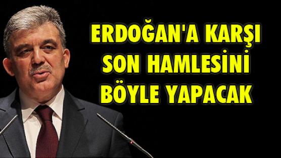 İşte Abdullah Gül'ün şok planı!
