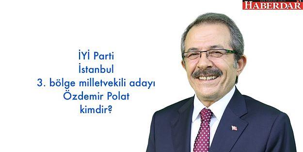 İYİ Parti İstanbul 3. bölge milletvekili adayı Özdemir Polat kimdir?