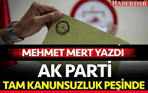 Kamuoyu 'mazbata' AK Parti 'tam kanunsuzluk' peşinde...