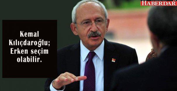 Kemal Kılıçdaroğlu; Erken seçim olabilir.