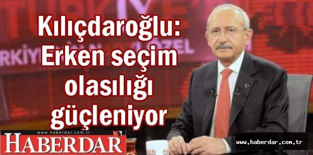 Kılıçdaroğlu: Erken seçim olasılığı güçlü...