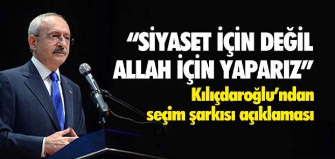 Kılıçdaroğlu'ndan  seçim şarkısı açıklaması!