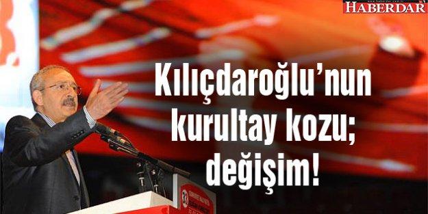Kılıçdaroğlu'nun kurultay kozu; değişim!
