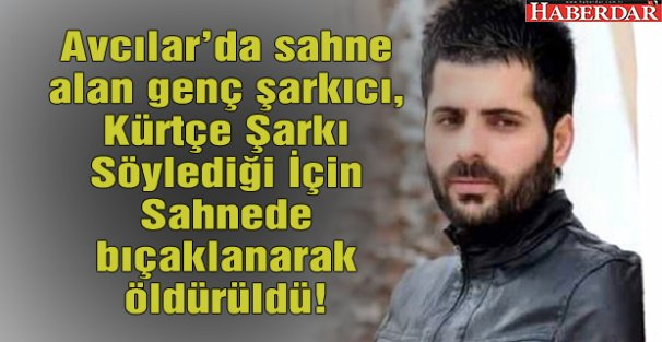 Kürtçe Şarkı Söylediği İçin Sahnede Öldürüldü!