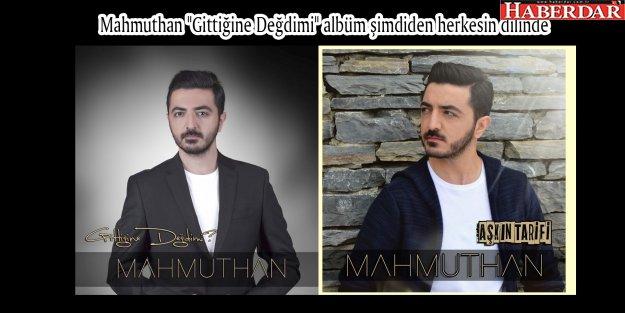 Mahmuthan 'Gittiğine Değdimi' albüm şimdiden herkesin dilinde