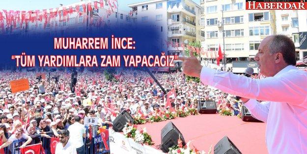 """MUHARREM İNCE: TÜM YARDIMLARA ZAM YAPACAĞIZ"""""""
