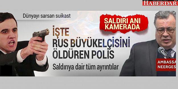 Rusya'nın Ankara Büyükelçisi  silahlı saldırıda öldürüldü