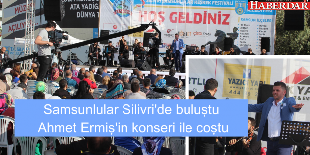 Samsunlular Silivri'de buluştu ve Ahmet Ermiş'in konseri ile coştu