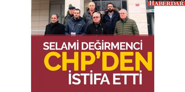 Selami Değirmenci CHP'den isitfa etti