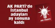 AK PARTİde İstanbul adayları ay sonuna kaldı...