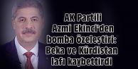 AK Partili Azmi Ekinci: Beka ve Kürdistan lafı kaybettirdi