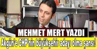 Akgün#039;e CHP#039;nin büyükşehir adayı olma şansı!