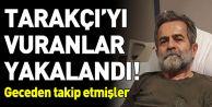 ALİ TARAKÇI#039;YI VURANLAR YAKALANDI, GECEDEN TAKİP ETMİŞLER...