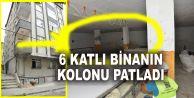 AVCILARDA 6 KATLI BİNANIN KOLONU PATLADI