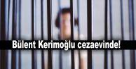 Bülent Kerimoğlu cezaevinde!