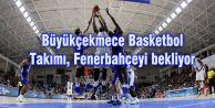 Büyükçekmece Basketbol Takımı, Fenerbahçeyi bekliyor