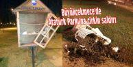 Büyükçekmece#039;de Atatürk Parkına çirkin saldırı