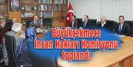 Büyükçekmece İnsan Hakları Komisyonu toplandı